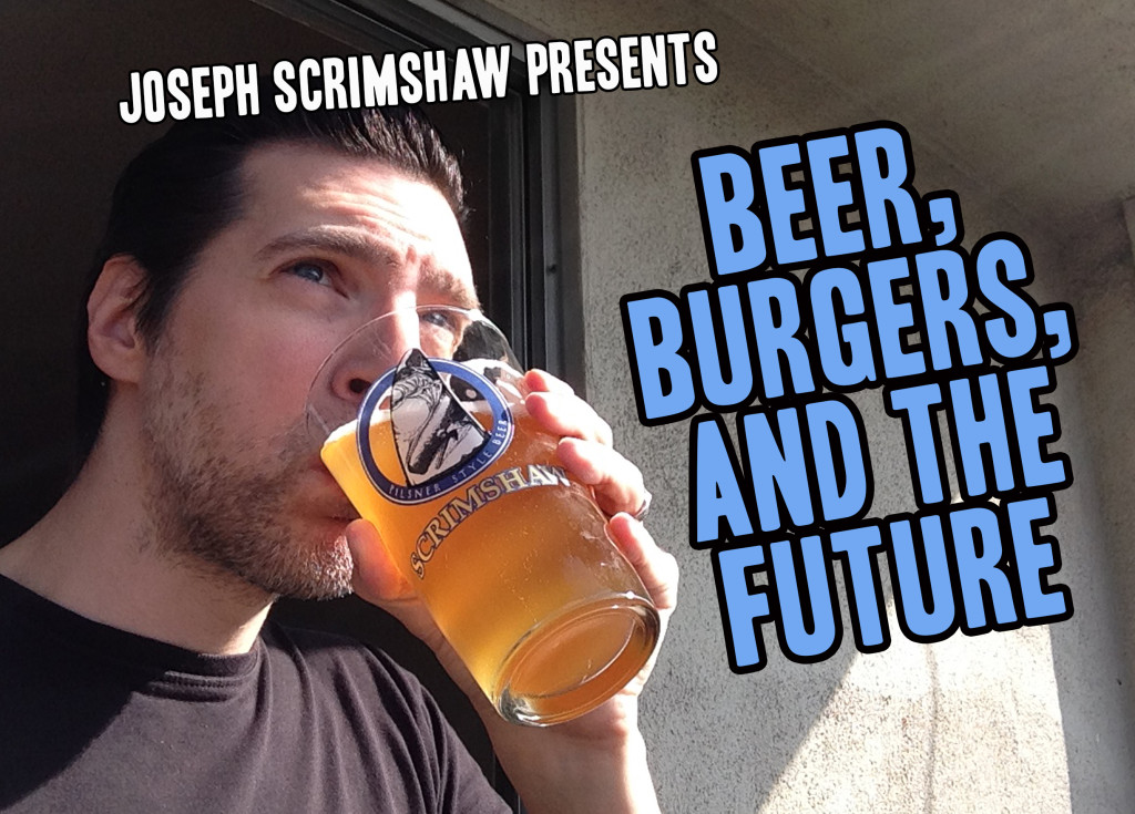 Beer Burgers and the Future