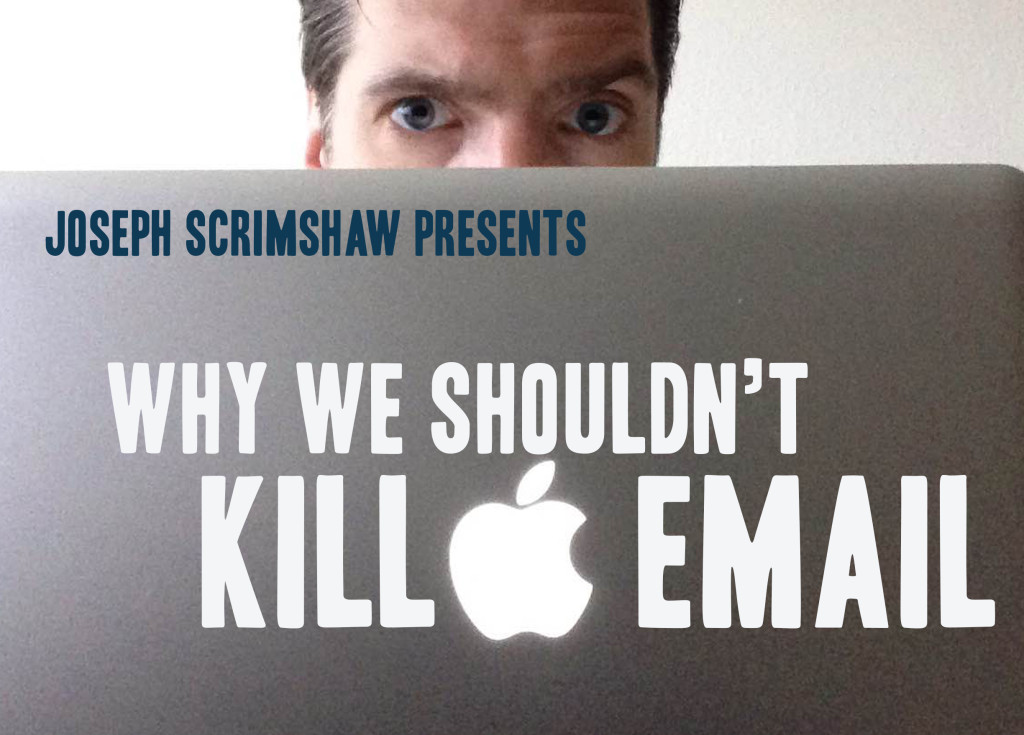Why We Shouldn't Kill Email from Comedian Joseph Scrimshaw